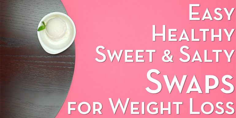 4-Easy,-Healthy-Sweet-and-Salty-Food-Swaps-for-Weight-Loss
