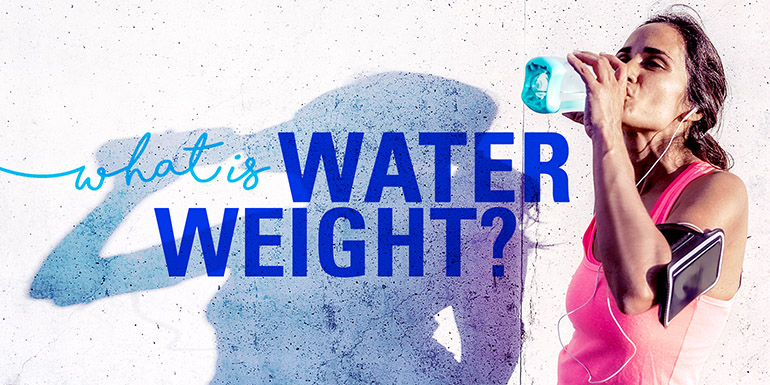 What-Is-Water-Weight-and-Should-I-Worry-About-It