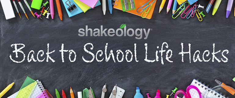 Shakeology® Back ti School Life Hacks