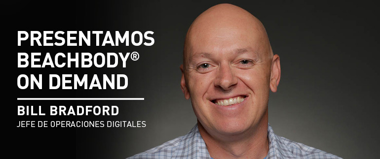 presentamos Beachbody® - BILL BRADFORD jefe de operaciones digitales On Demand