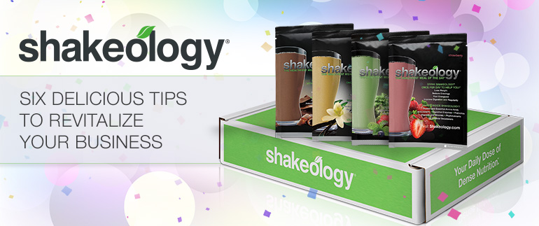 Shakeology® - Six delicious tips to revitalize your business