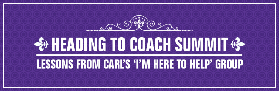"Heading to Coach Summit - Lessons from Carl's ""I'm here to help"" group."
